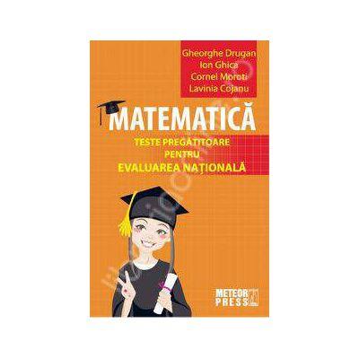 Matematica. Teste pregatitoare pentru evaluarea nationala