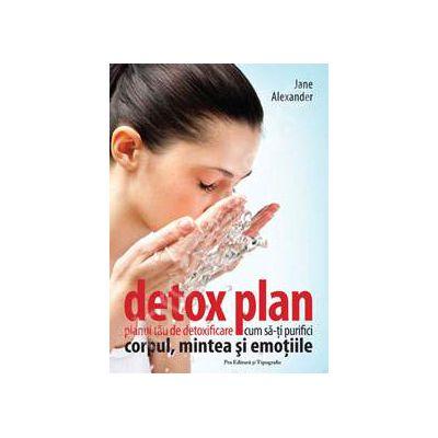 Detox plan. Planul tau de detoxificare (Cum sa-ti purifici corpul mintea si emotiile)