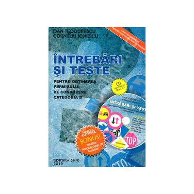 Intrebari si teste 2012 pentru categoria B. Contine CD interactiv