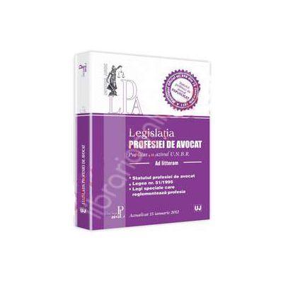 Legislatia profesiei de avocat (Publicat cu avizul U.N.B.R. Actualizat 15 ianuarie 2012)