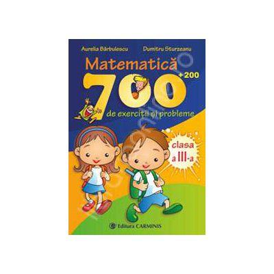 Matematica clasa a III-a. 700 (+200) de exercitii si probleme