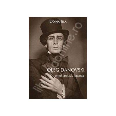 Oleg Danovski. Omul, artistul, legenda