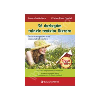 Sa dezlegam tainele textelor literare clasa a VIII-a (Indrumator pentru toate manualele alternative)