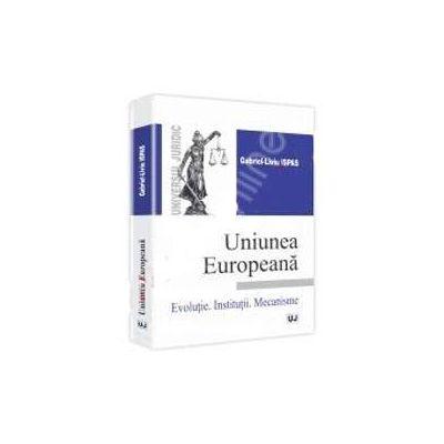 Uniunea Europeana Evolutie. Institutii. Mecanisme