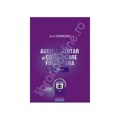 Audit statutar si comunicare financiara. Volumul I