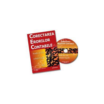 CD - Corectarea Erorilor Contabile. Studii de caz si solutiile legale 2011