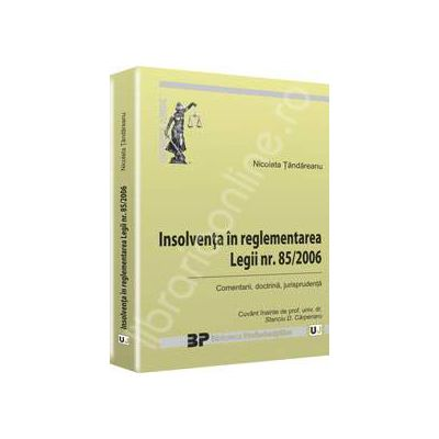 Insolventa in reglementarea Legii nr. 85/2006 - Comentarii, doctrina, jurisprudenta