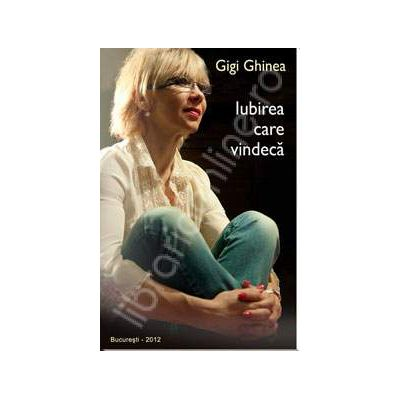 Iubirea care vindeca (Gigi Ghinea)