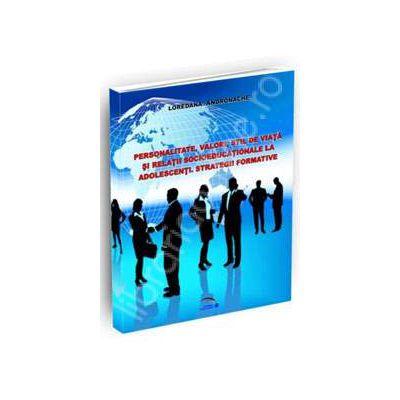 Personalitate, valori, stil de viata si relatii socioeducationale la adolescenti. Strategii formative