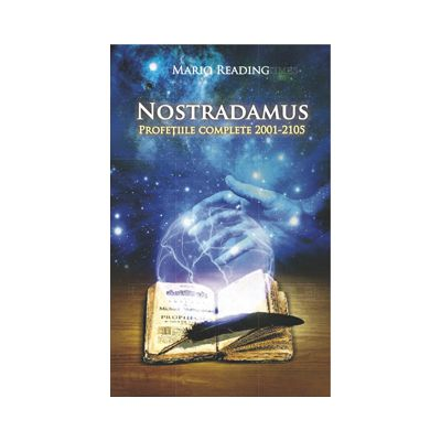 NOSTRADAMUS. Profetiile complete 2001-2105