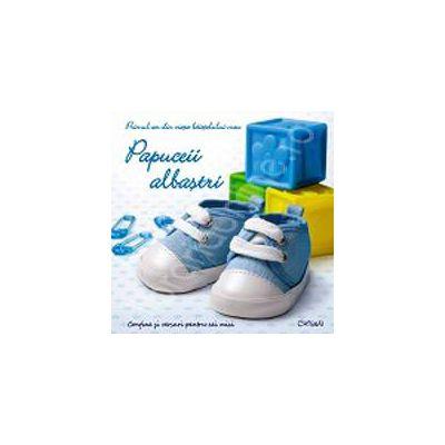 Papuceii albastri. Primul an din viata baietelului meu (Contine si versuri pentru cei mici)