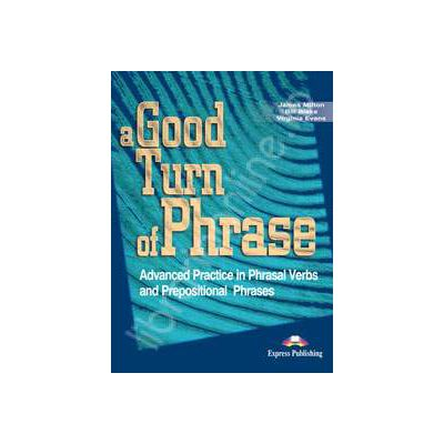 Curs de limba engleza (Vocabular). A good turn of phrase (Advanced Practice in Phrasal Verbs and Prepositional Phrases)