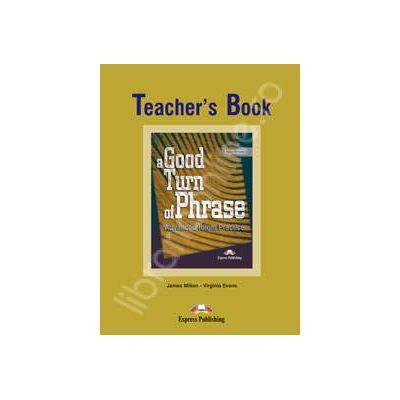 Curs de limba engleza (Vocabular) Teacher's Book. A good turn of phrase. Advanced Idiom Practice