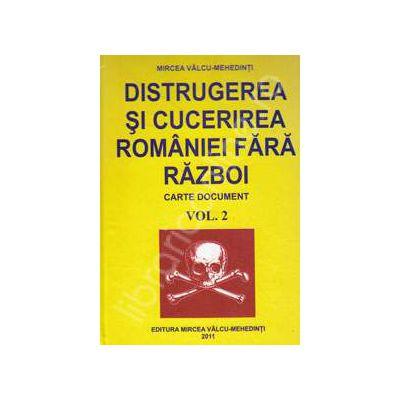 Distrugerea si cucerirea Romaniei fara razboi. Volumul 2 (Carte document)