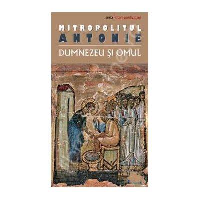 Dumnezeu si omul (Mitropolitul Antonie)