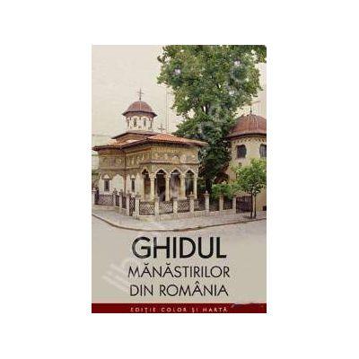 Ghidul manastirilor din Romania (Editie color, contine si harta manastirilor din Romania)