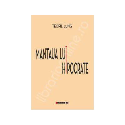 Mantaua lui Hipocrate (Cu o prefata de Horia Badescu)