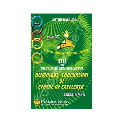 Olimpiade, Concursuri si Centre de Excelenta (Aritmetica. Algebra si Geometrie). 1111 de probleme semnificative pentru clasa a VI-a