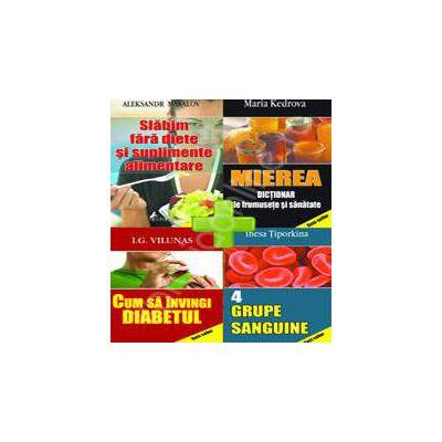 Pachet Sanatate si Diete. 4 grupe sanguine, Cum sa invingi diabetul, Mierea - Dictionar de frumusete si sanatate, Slabim fara diete si suplimente alimentare