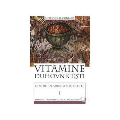 Vitamine duhovnicesti pentru intarirea sufletului. Zi de zi cu Hristos de-a lungul anului bisericesc. Volumul. 1
