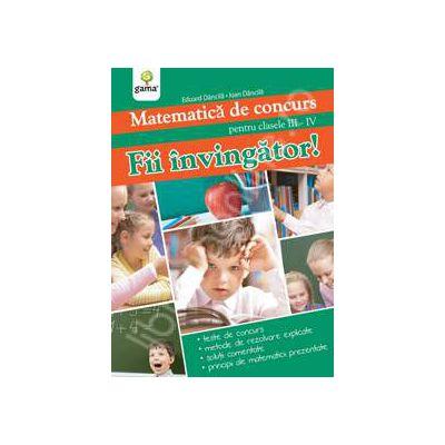 Matematica de concurs pentru clasele III-IV. Fii invingator!