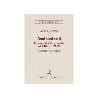 Noul Cod civil. Persoana fizica. Despre familie (art. 1-186, art. 252-534) Comentarii si explicatii