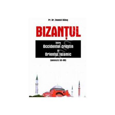 Bizantul intre Occidentul crestin si Orientul islamic (Secolele. VII-XV)