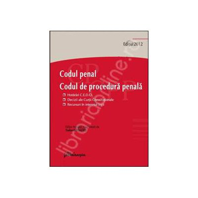 Codul penal. Codul de procedura penala. Editia 2012