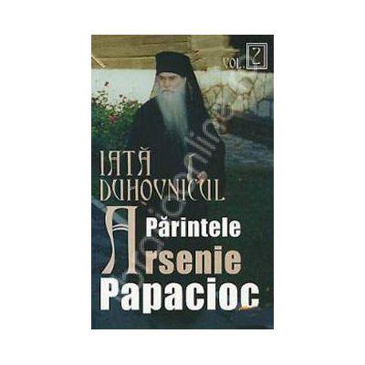 Iata duhovnicul: parintele Arsenie Papacioc. Volumul 2