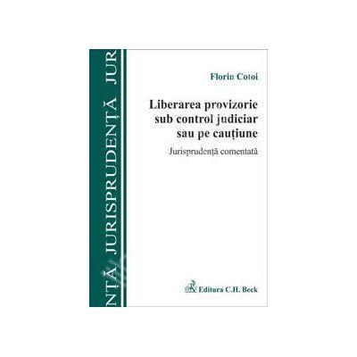 Liberarea provizorie sub control judiciar sau pe cautiune. Jurisprudenta comentata