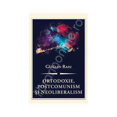 Ortodoxie, postcomunism si neoliberalism. O critica teologico-politica