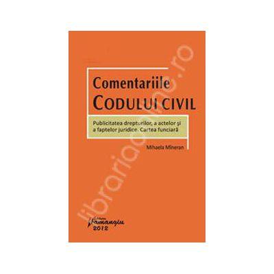 Comentariile Codului civil. Publicitatea drepturilor, a actelor si a faptelor juridice. Cartea funciara