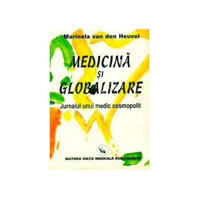 Medicina si Globalizare (Jurnalul unui medic cosmopolit)