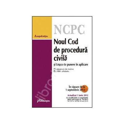 Noul Cod de procedura civila si Legea de punere in aplicare. Actualizat la 1 iunie 2012
