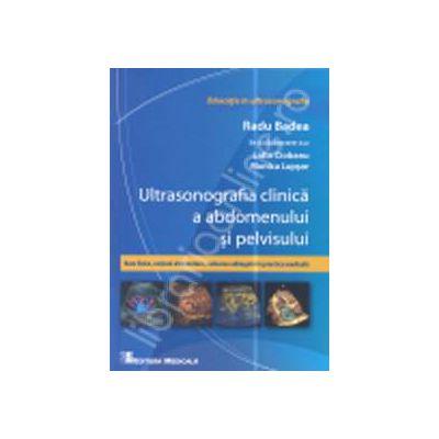 Ultrasonografia clinica a abdomenului si pelvisului. Baze fizice, notiuni elementare, valoarea adaugata in practica medicala. Editia I