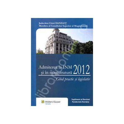 Admiterea la INM si in magistratura 2012 (Ghid practic si legislativ)
