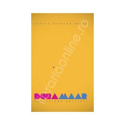 Dora Maar. Prizoniera privirii. Viata, vocatie, viziune