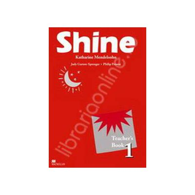 Shine Level 1 Teacher's Book. Manualul profesorului de limba engleza pentru clasa a VI-a