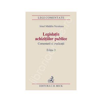 Legislatia achizitiilor publice. Comentarii si explicatii. Editia 3