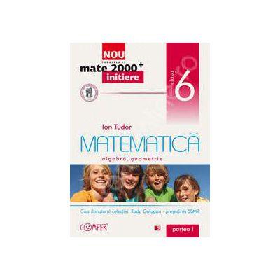 Mate 2000 pentru clasa a VI-a. Partea I, INITIERE. Matematica - Algebra, geometrie