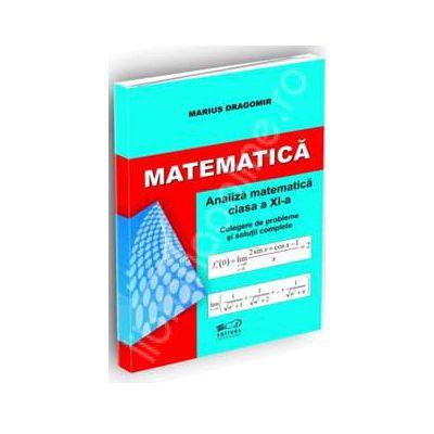 Matematica. Analiza pentru clasa a XI-a. Culegere de probleme si solutii complete