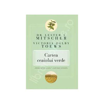 Cartea ceaiului verde. 'Remediul miraculos' confirmat stiintific