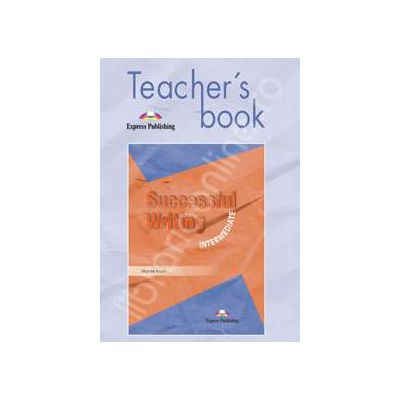 Curs pentru limba engleza. Successful Writing Intermediate. Manualul profesorului clasa a IX-a