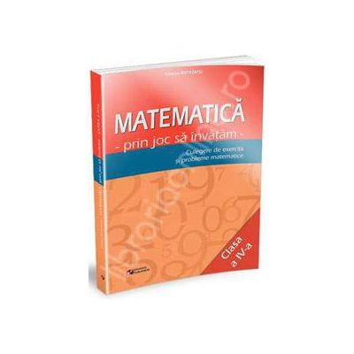 Matematica prin joc sa invatam. Culegere de exercitii si probleme matematice clasa a IV-a