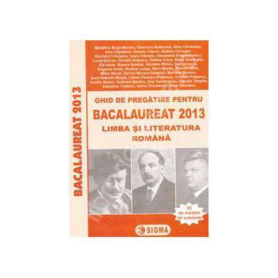 Bac 2013. Ghid de pregatire pentru Bacalaureat 2013, Limba si Literatura Romana (55 de modele de teste)