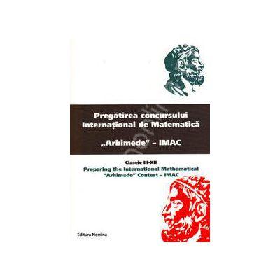 Pregatirea concursului international de matematica Arhimede- IMAC. Clasele III-XII