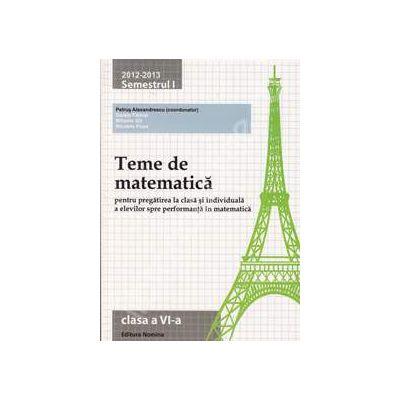 Teme de matematica clasa a VI-a, semestrul I (2012-2013). Pregatirea la clasa si individuala a elevilor