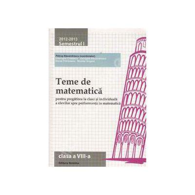 Teme de matematica clasa a VIII-a, semestrul I (2012-2013). Pregatirea la clasa si individuala a elevilor