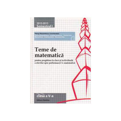 Teme de matematica clasa a V-a, semestrul I (2012-2013). Pregatirea la clasa si individuala a elevilor