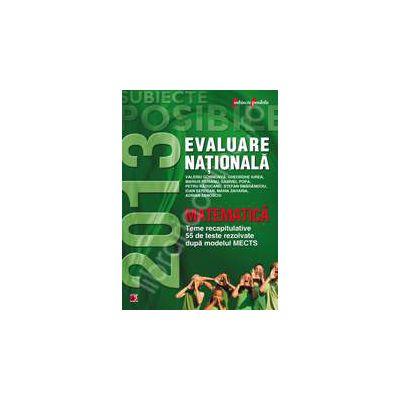 Evaluare nationala 2013. Matematica. Teme recapitulative. 55 de teste rezolvate dupa modelul MECTS